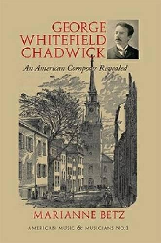 9781576472132: George Whitefield Chadwick: An American Composer Revealed and Reflected (American Music and Musicians)