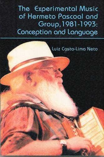 9781576472248: The Experimental Music of Hermeto Pascoal and Group, 1981-1993: Conception and Language (Lives in Music)