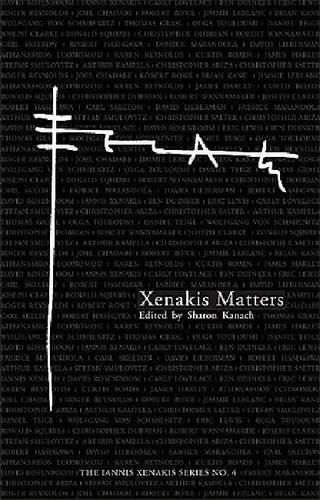 9781576472385: Xenakis Matters: Contexts, Processes, Applications (4) (Iannis Xenakis)