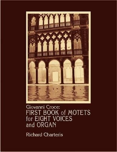 Giovanni Croce: First Book of Motets for Eight Voices and Organ (Hardback): Richard Charteris