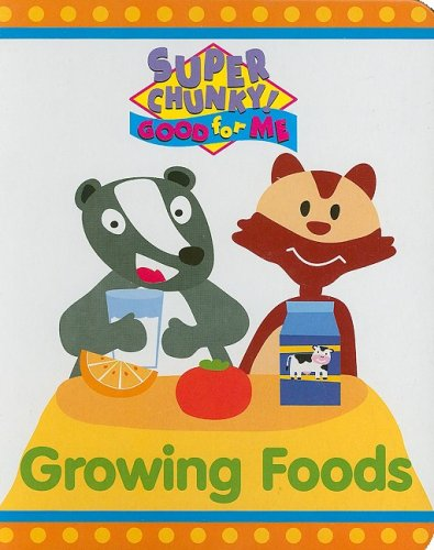 Growing Foods (Super Chunky! Good for Me) (9781576573068) by Parent, Nancy