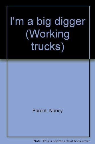 I'm a big digger (Working trucks) (9781576574386) by Parent, Nancy
