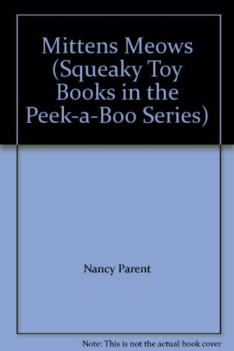 Mittens Meows (Squeaky Toy Books in the Peek-a-Boo Series) (9781576576281) by Nancy Parent
