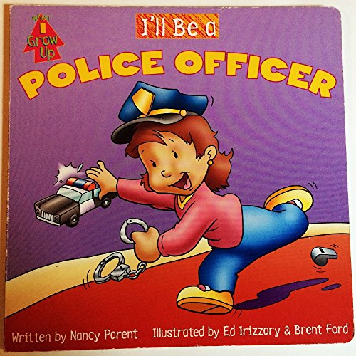 I'll Be A Police Officer (When I Grow Up) (9781576576571) by Nancy Parent