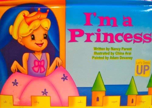 I'm a Princess (Let's Dress Up Series; Pop-up Book) (9781576578445) by Nancy Parent