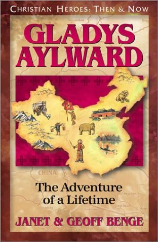 9781576580196: Gladys Aylward: The Adventure of a Lifetime (Christian Heroes: Then & Now)