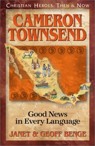 Cameron Townsend: Good News in Every Language: Benge, Geoff; Benge,