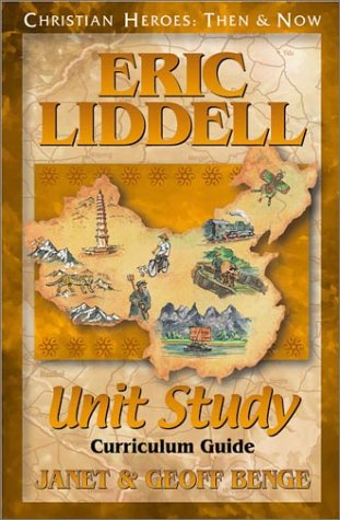 9781576581827: Eric Liddell: Unit Study Curriculum Guide (Christian Heroes: Then & Now) (Christian Heroes: Unit Study Curriculum S)