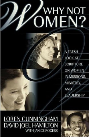 9781576581834: Why Not Women? A Fresh Look at Scripture on Women in Missions, Ministry and Leadership
