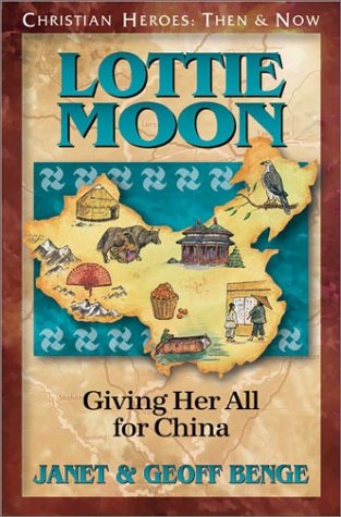 9781576581889: Lottie Moon: Giving Her All for China (Christian Heroes: Then & Now)