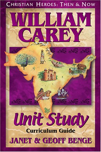 9781576581902: William Carey: Unit Study Curriculum Guide (Christian Heroes: Then & Now)