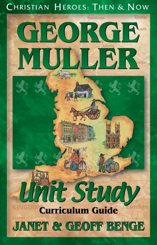 9781576582039: George Muller: Unit Study Curriculum Guide (Christian Heroes: Then & Now)