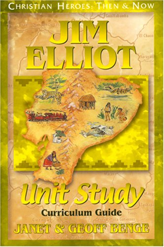 Jim Elliot (Christian Heroes: Then & Now) Unit Study Curriculum Guide (1576582043) by Janet Benge; Geoff Benge