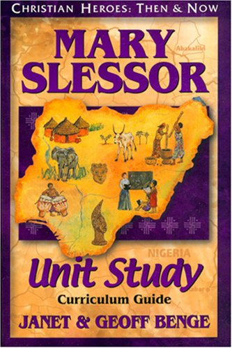Mary Slessor: Unit Study Curriculum Guide (Christian Heroes: Then & Now) (1576582531) by Janet Benge; Geoff Benge