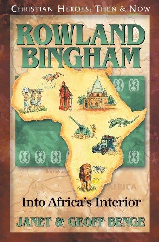 Rowland Bingham: Into Africa's Interior (Christian Heroes: Then & Now): Geoff Benge