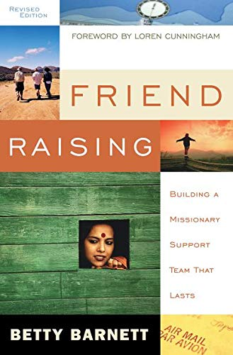 Friend Raising 2nd Edition: Building a Missionary Support Team That Lasts: Barnett, Betty