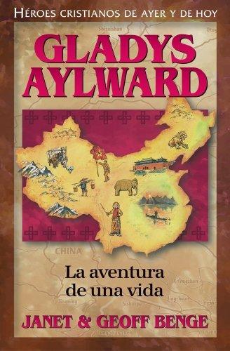 9781576583074: Gladys Aylward: La Aventura de Unavida (Heroes Cristianos de Ayer y Hoy) (Spanish Edition)