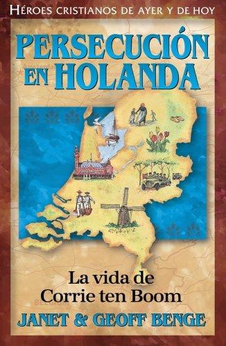 Persecución En Holanda: Corrie Ten Boom (Heroes Cristianos De Ayer Y De Hoy) (Spanish Edition) (...