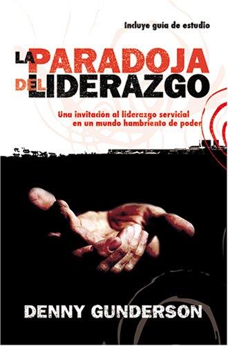 9781576583395: La Paradoja Del Liderazgo: Una Invitacion Al Liderazgo Servicial En Un Mundo Hambriento De Poder (Leadership Paradox) (Spanish Edition)