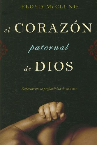 9781576583500: El Corazon Paternal de Dios: Experimente La Profundidad de Su Amor (Spanish Edition)