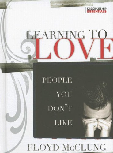 9781576583807: Learning to Love People You Don't Like (Discipleship Essentials)