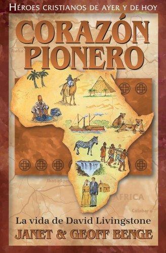 La vida de David Livingstone: Corazon Pionero (Heroes cristianos de ayer y hoy) (Spanish Edition) (1576584402) by Janet Benge; Geoff Benge