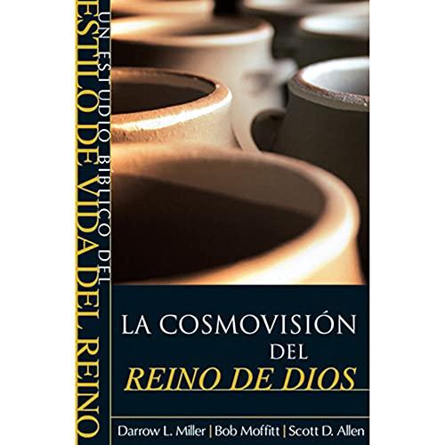 La Cosmovision del reino de Dios (Spanish: Darrow L. Miller;
