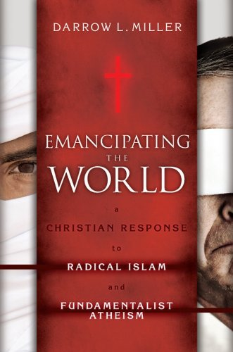 9781576587164: Emancipating the World: A Christian Response to Radical Islam and Fundamentalist Atheism
