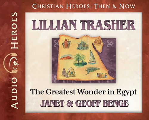 9781576587485: Lillian Trasher Audiobook: The Greatest Wonder in Egypt (Christian Heroes Then and Now)