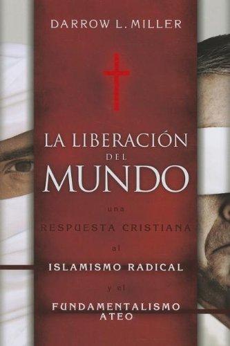 9781576587515: La Liberacion del Mundo - Una Respuesta Cristiana al Islamismo Redical y el Fundimentalismo Ateo (Spanish Edition)