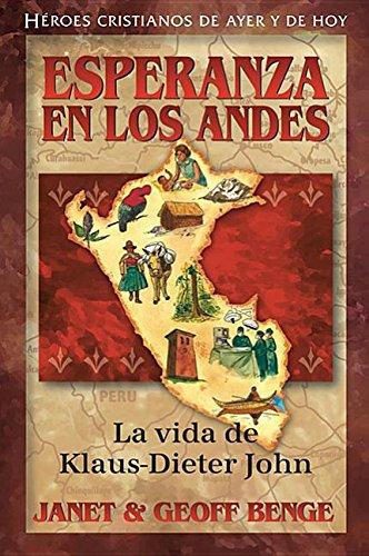 9781576587713: Esperanza del Los Andes: La Vida de Klaus-Dieter John (Heroes Cristianos de Ayer y Hoy) (English and Spanish Edition)