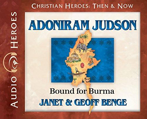 Adoniram Judson: Bound for Burma (Audiobook) (Christian Heroes: Then & Now): Janet Benge; Geoff...
