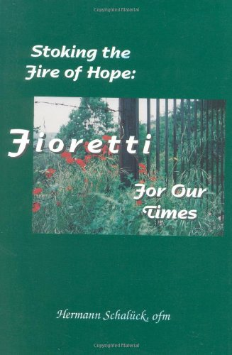 9781576591338: Stoking the Fire of Hope: Fioretti for Our Times