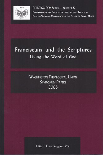Franciscans and the Scriptures: Living in the Word of God: Washington Theological Union Symposium Papers, 2005 (1576591387) by Washington Theological Union; Ilia Delio; Dominic Monti; James Scullion; Robert J. Karris; Michael D. Guinan
