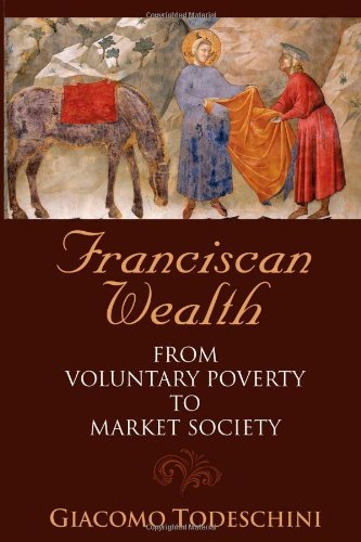 9781576591536: Franciscan Wealth: From Voluntary Poverty to Market Society