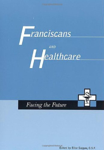Franciscans and Health Care: Facing the Future (1576591778) by Ilia Delio; Dominic Monti; Daniel Sulmasy; Beth Howe; Mary Hroscikoski; Esther Anderson; Peggy Egan; Patricia Simpson; Laureen Painter; Thomas...