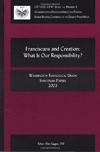 9781576591901: Franciscans and Creation: What Is Our Responsibility (Washington Theological Union Symposium Papers 2003, CFIT/ESC-OFN - Number 3)