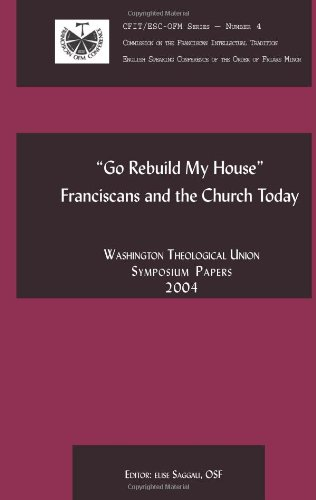 Go Rebuild My House: Franciscans and the Church Today (1576591948) by Ilia Delio; Doris Gottemoeller; John Burkhard; C. Colt Anderson; Vincent Cushing; Katarina Schuth