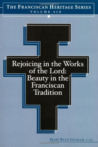 Rejoicing in the Works of the Lord: Beauty in the Franciscan Tradition (Franciscan Heritage Series,...