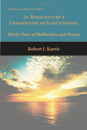 30 Days with Bonaventure's Commentary on the: Robert J. Karris,