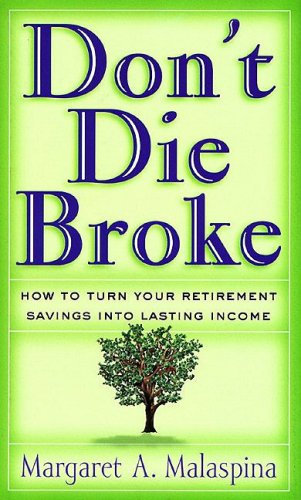 Don't Die Broke: How to Turn Your Retirement Savings into Lasting Income