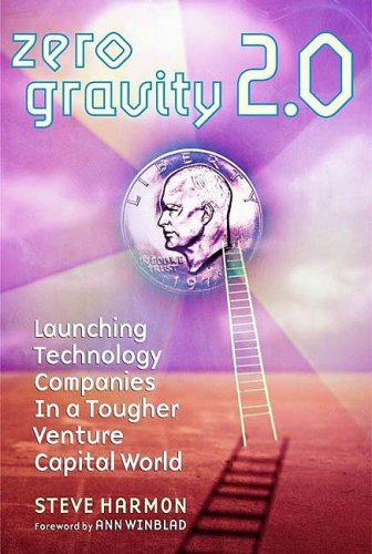 Zero Gravity 2.0: Launching Technology Companies in a Tougher Venture Capital World, Second Edition...