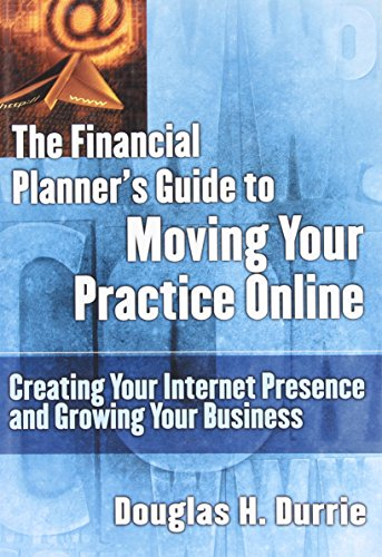 9781576600917: The Financial Planner's Guide to Moving Your Practice Online: Creating Your Internet Presence and Growing Your Business (Bloomberg Professional Library)