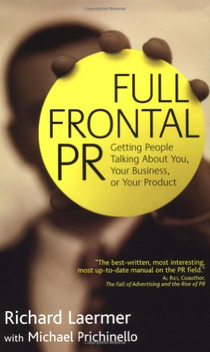 9781576600993: Full Frontal PR: Getting People Talking about You, Your Business, or Your Product
