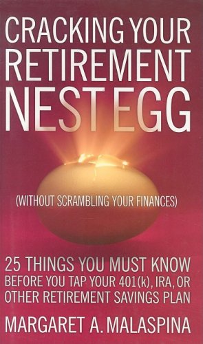 9781576601266: Cracking Your Retirement Nest Egg (Without Scrambling Your Finances): 25 Things You Must Know Before You Tap Your 401(k), IRA, or Other Retirement Savings Plan
