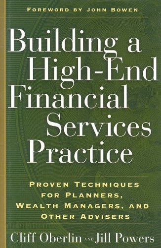 Building a High-End Financial Services Practice: Proven Techniques for Planners, Wealth Managers, ...