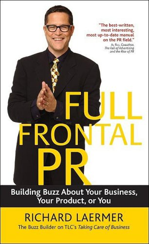 9781576601815: Full Frontal PR: Building Buzz About Your Business, Your Product, or You