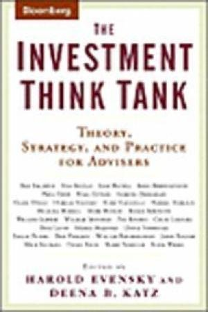 The Investment Think Tank: Theory, Strategy, and Practice for Advisers: Harold Evensky & Deena Katz...