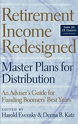9781576601891: Retirement Income Redesigned: Master Plans for Distribution -- An Adviser's Guide for Funding Boomers' Best Years