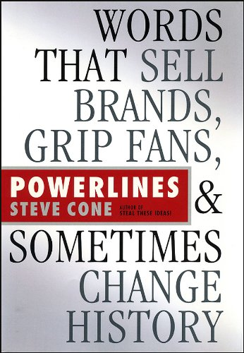 Powerlines: Words That Sell Brands, Grip Fans, and Sometimes Change History: Cone, Steve